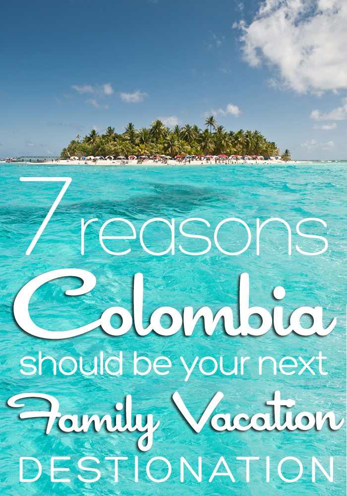 7 reasons why colombia should be your next family vacation destination